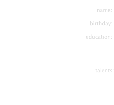 name:  birthday:  education:     talents: